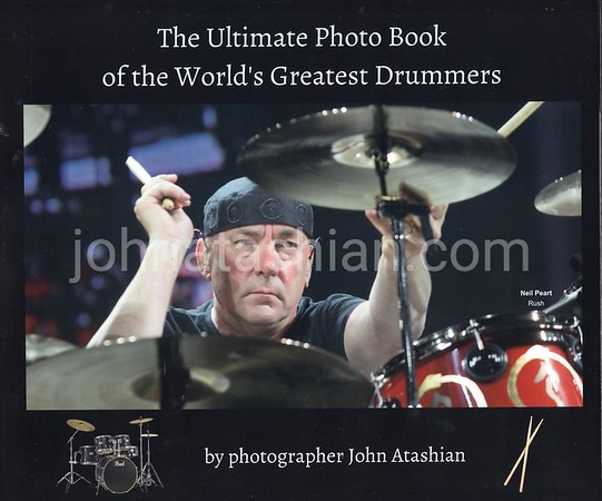 The Ultimate Photo Book of the World's Greatest Drummers - Photographed by John Atashian - 1979 thru 2019
