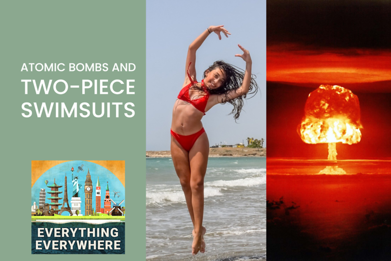 Atomic Bombs and Two-Piece Swimsuits