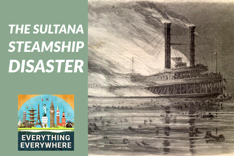 The Sultana Steamboat Disaster
