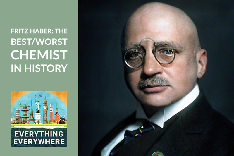 Fritz Haber: The Best and Worst Chemist in History