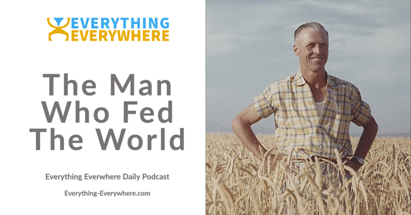 Norman Borlaug: The Man Who Fed the World
