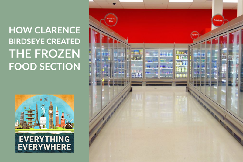 How Clarence Birdseye Created the Frozen Food Aisle