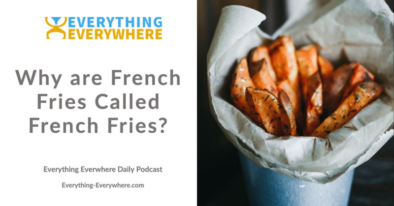 Why are French Fries called French Fries?