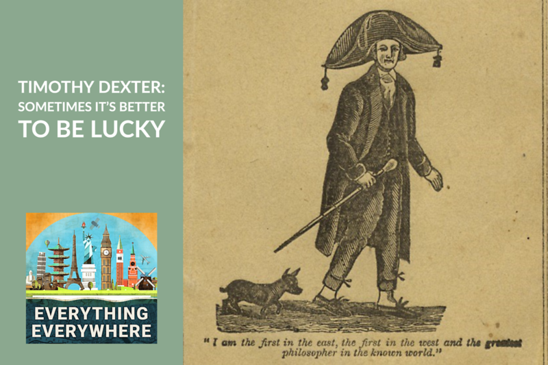 Timothy Dexter: Sometimes It's Better To Be Lucky