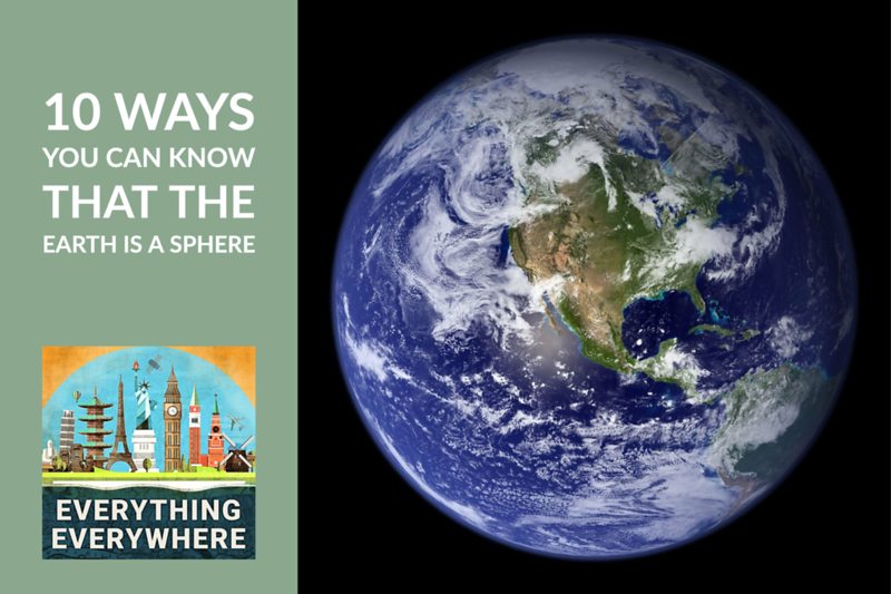 10 Ways You Can Know That the Earth is a Sphere