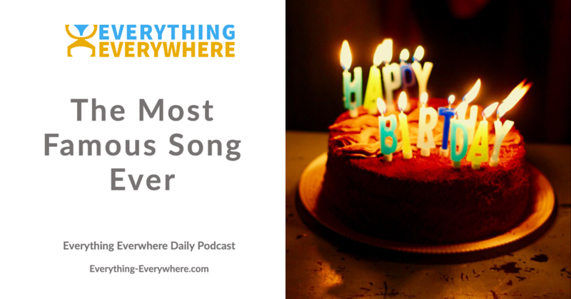 Happy Birthday To You: The Most Famous Song in the World