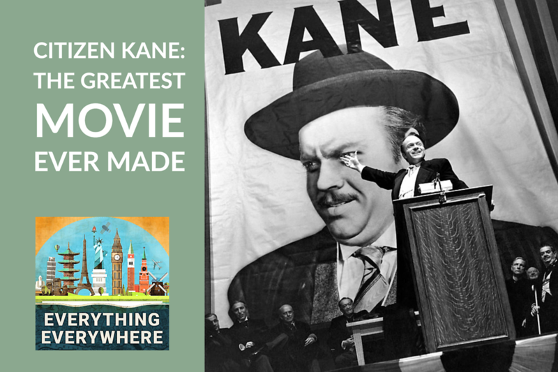 Why is Citizen Kane Considered The Greatest Movie Ever?