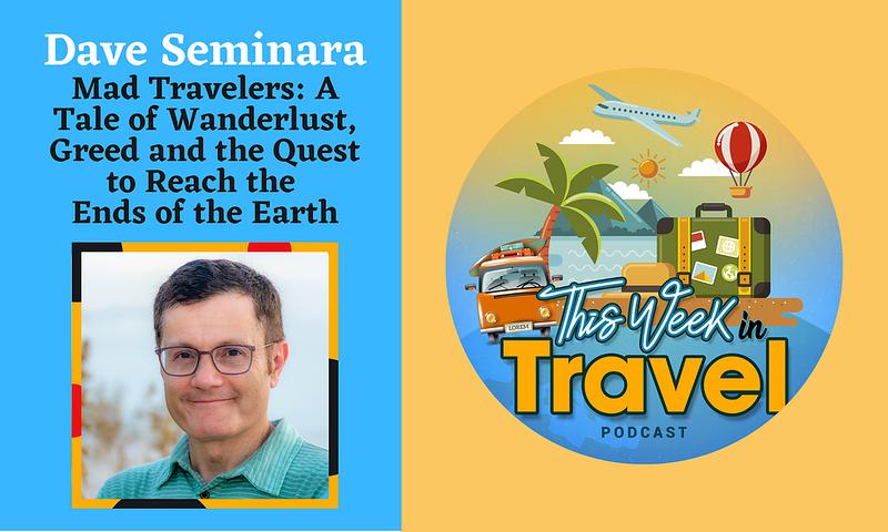 This Week in Travel - Episode 284 - Dave Seminara - Extreme Travelers