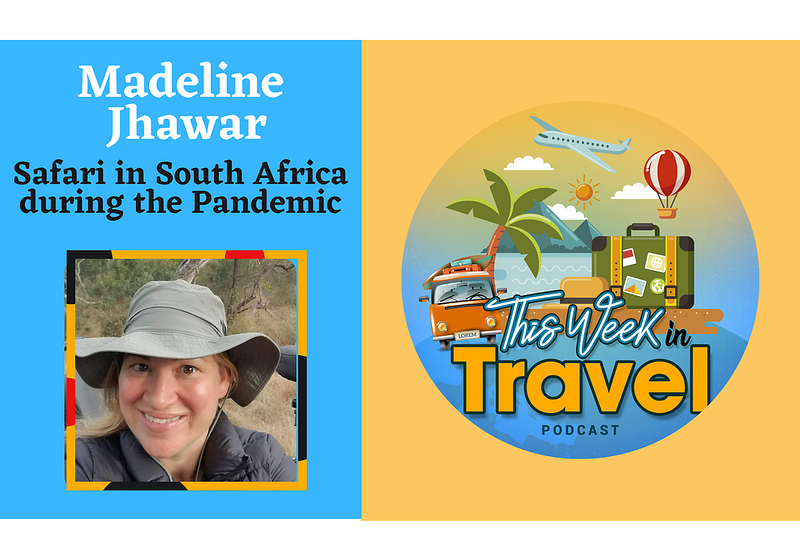 This Week in Travel - Episode 281 - Madeline Jhwar - South Africa