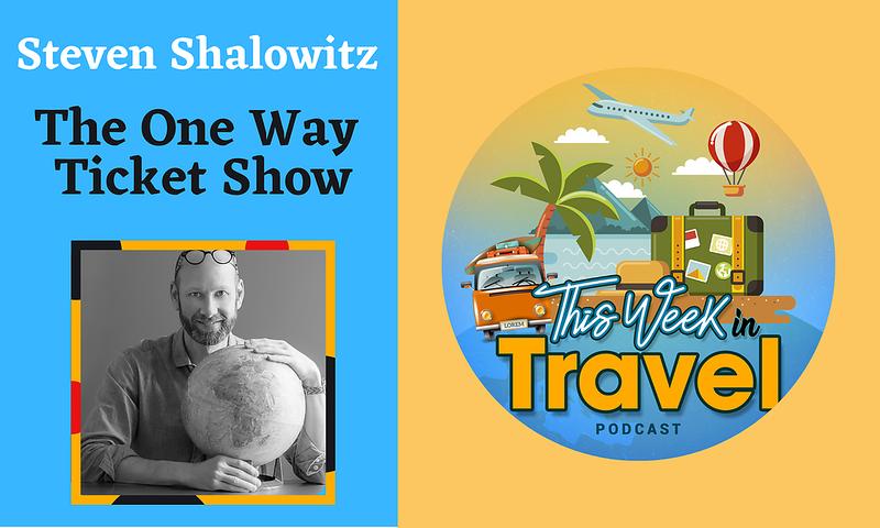 This Week in Travel - Episode 285 - Steven Shalowitz