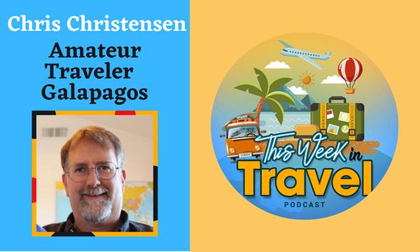 This Week in Travel - Episode 279 - Chris Christensen Galapagos Islands