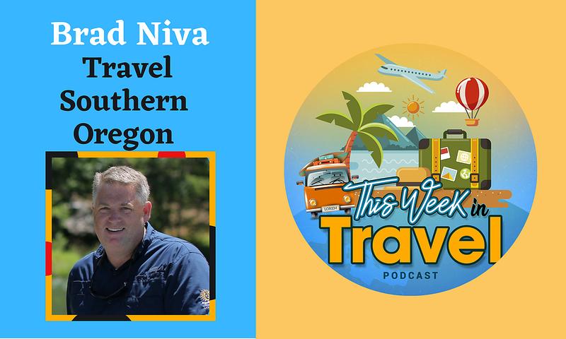 This Week in Travel - Episode 276 - Brad Niva - Southern Oregon Travel