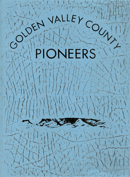 """""""Golden Valley County Pioneers"""" <br /> Published by the Sentinel Butte Bicentennial Committee<br /> 1976"""