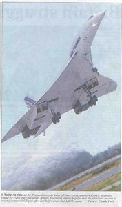 """Ticket to Ride: An Air France Concorde takes off from Istes, southern France, yesterday bound for Paris after two weeks of tests. Engineers remain hopeful that the plane will be able to resume commercial flights after last July's crash that left 113 dead."" -- London Sunday Times, 4 February, 2001"