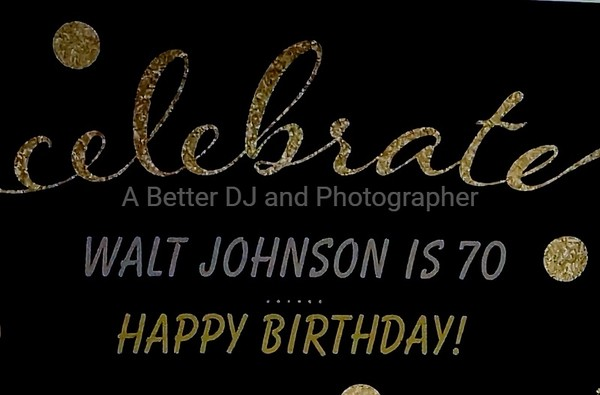 WALT JOHNSON'S 70TH BIRTHDAY PARTY