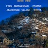 PAESI ABBANDONATI INVERNO - ABANDONED VILLAGES WINTER - TEXT AND PHOTOS BY ENRICO PELOS