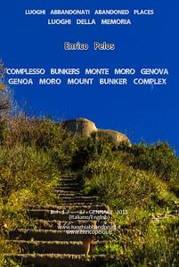 BUNKERS MONTE MORO GENOA BUNKERS - TEXT AND PHOTOS BY ENRICO PELOS