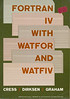 Fortran IV with Watfor and Watfiv: book cover of textbook by Cress, Dirksen and Graham. Purchased 1972.