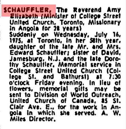 """1975 July 17 Globe and Mail obituary for Reverend Amy Elizabeth Schauffler. """"(Minister of College Street United Church, Toronto, Missionary in Angola for 28 years. Suddenly on Wednesday, July 16, 1975, at Toronto in her 58th year, daughter of the late Mr. and Mrs. Edward Schauffler; sister of David, Jamesburg, N.J. and the late Dorothy Schauffler..."""