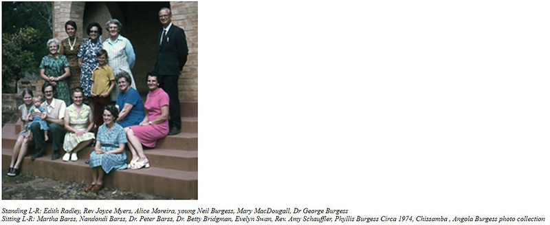Angola picture 1974 including Reverend Amy Schauffler. Edith Radley, Rev Joyce Myers, Alice Moreira, young Neil Burgess, Mary MacDougall, Dr George Burgess - Martha Barss, Nandondi Barss, Dr Peter Barss, Dr Betty Bridgman, Evelyn Swan, Rev Amy Schauffler, Phyllis Burgess  - from Angola Burgess collection