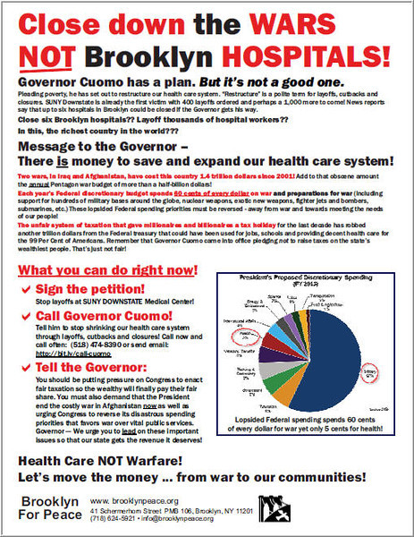 """The Brooklyn For Peace flyer on hospital closures, the result, we say, of out-of-control Pentagon budgets and two disastrous wars, all the while that the wealthiest Americans were given undeserved and unneeded tax breaks. For a PDF of this flyer that you can download go<b><a href=""""https://www.box.com/s/bbd9zq4qbcfue8nye8zj""""target=blank> here.</b></a>"""