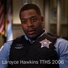 "LAROYCE HAWKINS  TTHS 2006<br /> Another graduate of Thornton's noted speech department and rising TV and movie star.  More here:<br /> <br /> <a href=""http://www.imdb.com/name/nm3146765/"">http://www.imdb.com/name/nm3146765/</a>"