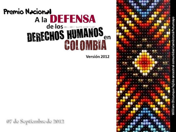Recognizing the noble cause of human rights; It was with this purpose in mind that the awards for the defence of human right in Colombia were given out.  There were 28 nominees including individuals, organisations and communities that –against the grain and in many cases facing pressure and threats—advise and accompany victims of the armed conflict and those that reclaim their right to their lands.
