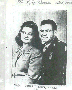"""Joseph John Barvir; M-346, <br /> 87th Infantry Division and his wife,<br /> Mae Barvir.  <br /> <br /> Joseph John Barvir, born 1920 and lived in Annapolis, Maryland.<br /> He Married Mae Barvir Oct. 1944.<br /> Before the war, he worked at B-26 Bomber plant in Baltimore.<br /> <br /> As a member of M-346 , 87th Division, <br /> he was seriously wounded on attack on <br /> """"GoldBrick Hill"""" ORMONT, Germany <br /> March 3, 1945.<br /> <br /> He earned the Bronze Star Medal and the Purple Heart for his wounds.<br /> <br /> After the war, he worked for AT&T....Held a pilot's license....<br /> Had a hobby of and loved  flying.<br /> <br /> Joe had what he called his """"War Room"""" on 2nd floor of his home in Graham, NC., which many of his Army friends visited and talked over war experiences.  <br /> <br /> He and Mae went on several European Tours with the 87th Division Association.<br /> <br /> They loved the comraderie and made many friends. He was a loving and devoted husband and very self-effacing.<br /> <br /> He and Mae were WW-II History Buffs - especially  of the 87th Infantry Division.<br /> <br /> After his death, many of his Army Buddies still visit with Mae and exchange letters and Telephone calls.<br /> <br /> He is buried at Arlington Cemetery,VA."""