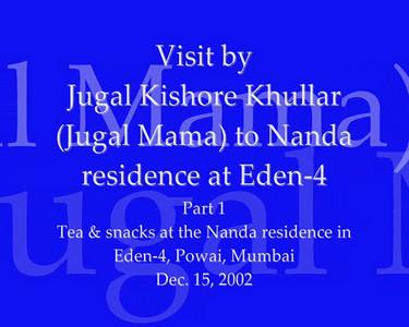 Visit of Jugal Mama to Nanda residence in Eden-4, Powai, Mumbai. India. Causual chat over tea and snacks. Dec 2002. Video Clip.