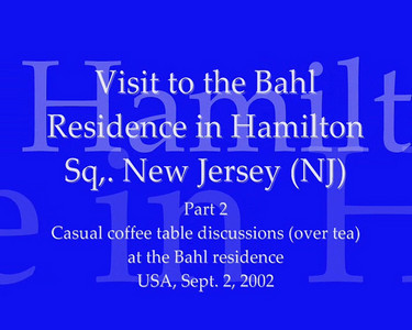 Part 2: Visit to Bahl family residence in Hamilton Sq., New Jersey, NJ, USA. Causual coffee table discussions (over tea). Sept 2002. Video Clip.