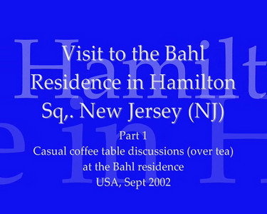 Part 1: Visit to Bahl family residence in Hamilton Sq., New Jersey, NJ, USA. Causual coffee table discussions (over tea). Sept 2002. Video Clip.