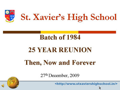 Presentation for St. Xavier's High School - Batch of 1984 25 YEAR REUNION 27th December, 2009