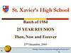 St. Xavier's High School - Batch of 1984 25 YEAR REUNION  27th December, 2009 : Presentation for St. Xavier's High School - Batch of 1984 25 YEAR REUNION  27th December, 2009