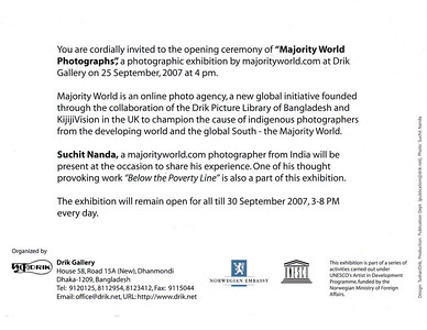 "Invitation to ""Below the Poverty Line"" photography exhibition of Suchit Nanda's images held from 25th to 30th September, 2007 at the Drik Gallery, Dhaka. The exhibition was part of a series of activities carried out under UNESCO's Artist in Development Programme funded by the Norwegian Ministry of Foreign Affairs (Norwegian Embassy). Suchit is a majority world photographer and regularly contributes to  http://www.majorityworld.com/"