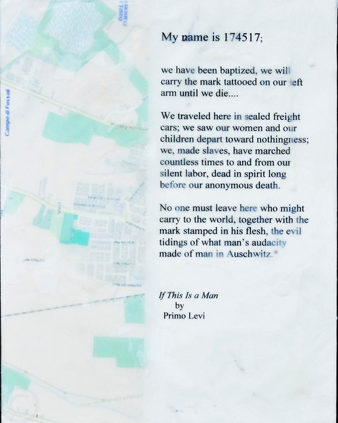 Lines from Primo Levi's If this is a Man. The underlay is a map of the region in Italy where the Fossoli concentration camp is located. Levi and other Italians were housed in Fossoli prior to their deportation to Auschwitz.