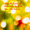 May The Spirit Of Christmas Be With You This Season