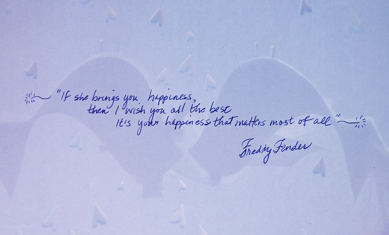 """August 2, 2011<br /> <br /> """"From Freddy""""<br /> <br /> * This was one of my favorite quotes from the wedding cards. It was great to see everyone. Good friends and family is what it is all about! Many great memories were made :)"""