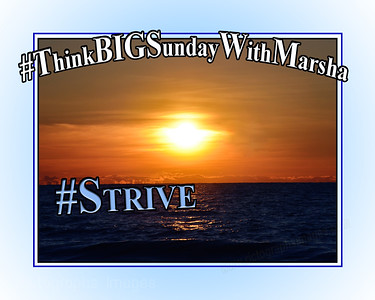Think Big Sunday With Marsha; Big Sun; Strive #Quote