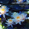 "<a href=""http://www.blurb.com/bookstore/detail/1764116/"" target=""_blank""><b>Captured Moments</b></a> A selection of fine art garden and macrophotography images. 118 pages."
