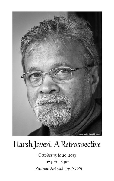 Harsh Javeri: A Retrospective<br /> <br /> Some of our best memories of him involve his ready camera and readier smile. Always on hand to capture a moment in the making, a wonder of nature or an architectural marvel, Harsh Javeri chronicled the world around him, and through that, the world around us. He would've turned 70 on 15th October 2019, an occasion he'd have marked with much pomp and splendour. What better way to celebrate the life and times of a man so gifted, so full of life and so impactful on ours, than to pay tribute through a lifetime of his photography. <br /> <br /> Harsh Javeri: A Retrospective is a selection of his works over the years. It will be held from October 15th to 20th, 2019 in Mumbai at the Piramal Art Gallery, NCPA.<br /> <br /> Do join us anytime in that week to celebrate this occasion.<br /> <br /> <br /> Warm regards,<br /> <br /> The Javeri family