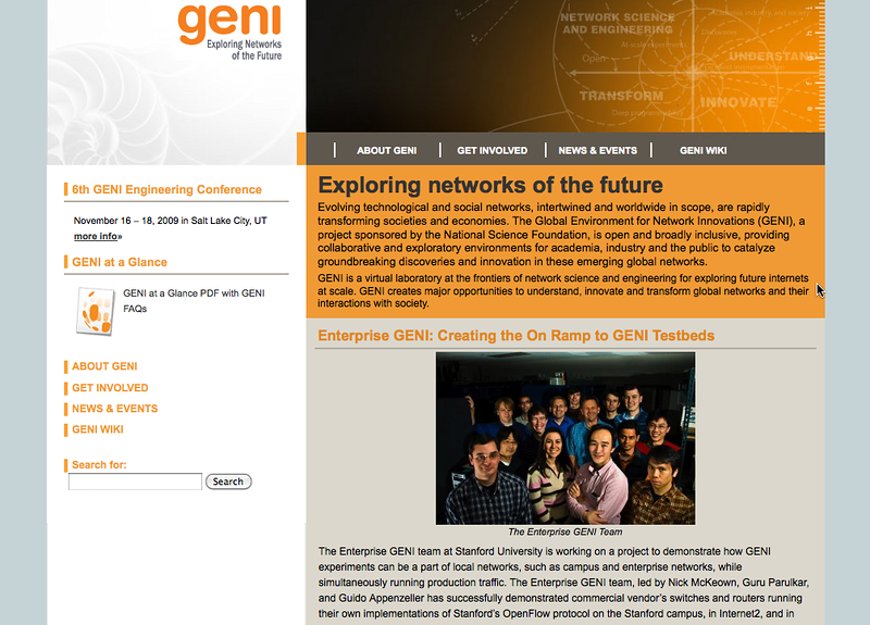"<h3 class=""title"">GENI Home Page </h3> Original: <a href=""http://photo.appenzeller.net/Computers/DataCenter/7165354_YbD6U#672234416_LJW8M"">The OpenFlow Team</a>  Same photo as above, this time on the GENI home page. Without attribution :("