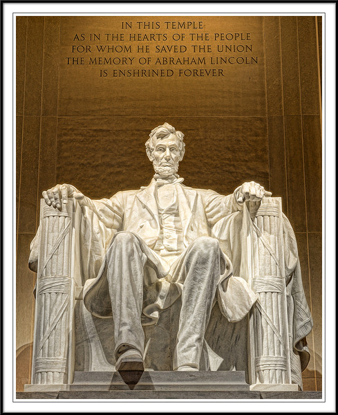"Lincoln Memorial<br />  ""IN THIS TEMPLE AS IN THE HEARTS OF THE PEOPLE FOR WHOM HE SAVED THE UNION THE MEMORY OF ABRAHAM LINCOLN IS ENSHRINED FOREVER"""
