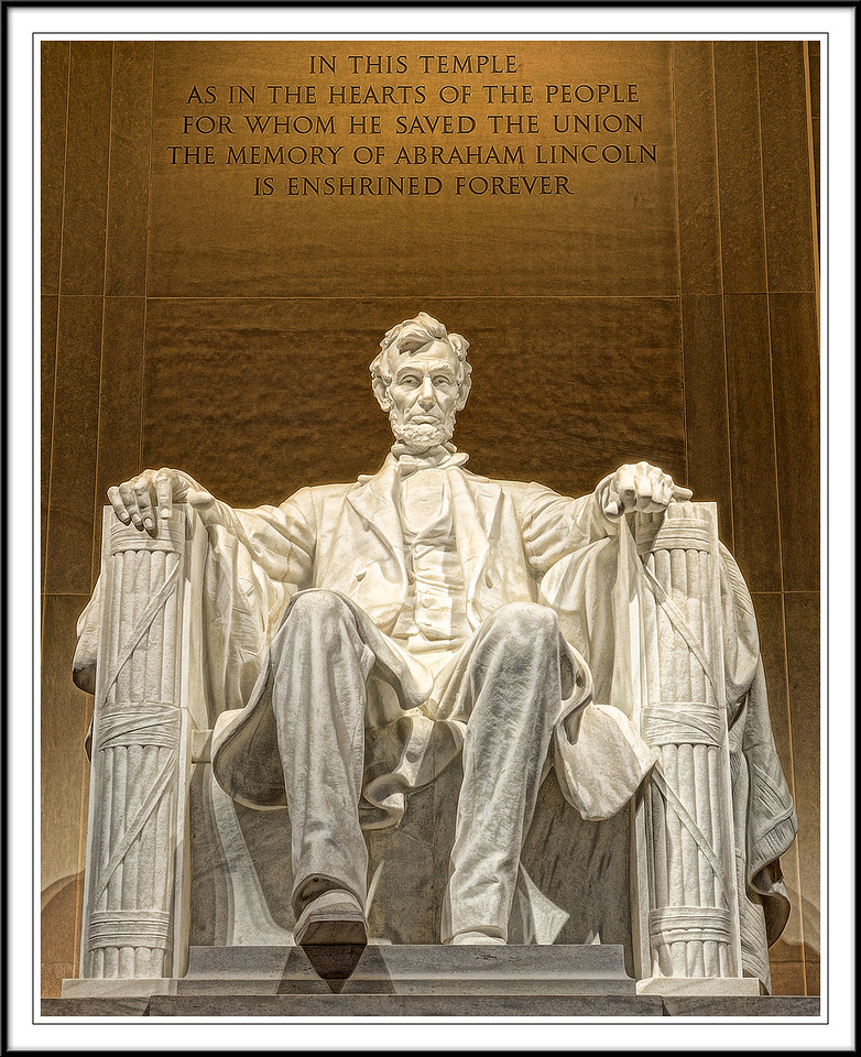 """Lincoln Memorial<br />  """"IN THIS TEMPLE AS IN THE HEARTS OF THE PEOPLE FOR WHOM HE SAVED THE UNION THE MEMORY OF ABRAHAM LINCOLN IS ENSHRINED FOREVER"""""""