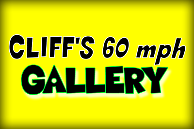 Cliff's Sixty MPH Gallery