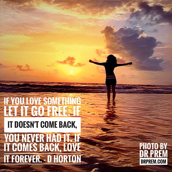 """If you love something let it go free..."