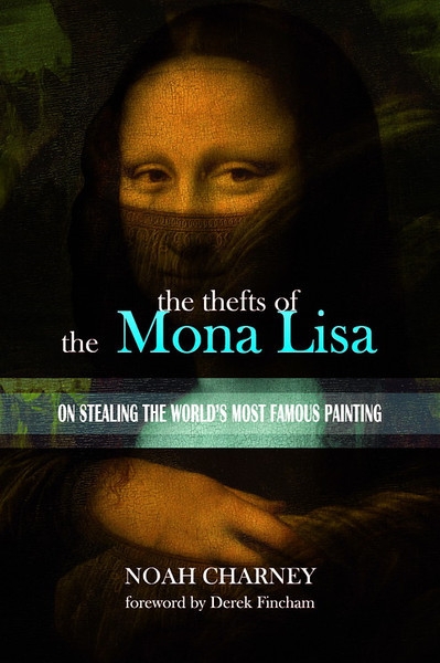 the thefts of the mona lisa noah charney the thefts of the mona lisa on stealing the world s most famous painting is a book length essay on the history crimes and mysteries surrounding