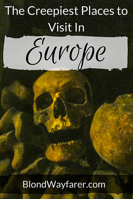 creepiest places I've visited in Europe