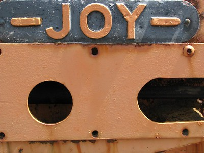Joy!  Joy is the name of a manufacturer of mining equipment. I found it pleasingly incongruous.