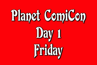 DAY 1 Friday Planet Comicon 2017