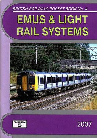 2007 EMUS & Light Rail Systems, 20th edition, by Robert Pritchard & Peter Fox, published December 2006, 112pp £3.95, ISBN 1-902336-54-2. Cover photo of LM 350 104.